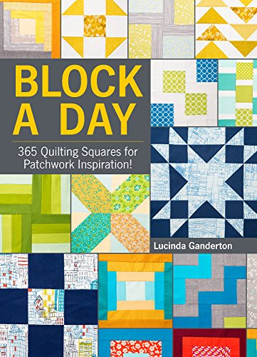 Block A Day: 365 Quilting Squares for Patchwork Inspiration!