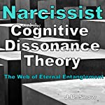 Narcissist and the Cognitive Dissonance Theory: The Web of Eternal Entanglement: Transcend Mediocrity, Book 87 | J.B. Snow