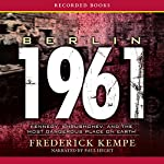 Berlin 1961: Kennedy, Khrushchev, and the Most Dangerous Place on Earth | Frederick Kempe