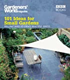 """Gardeners' World"": 101 Ideas for Small Gardens (Gardeners World 101 Ideas)"