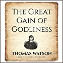 The Great Gain of Godliness Audiobook by Thomas Watson Narrated by Jim Denison