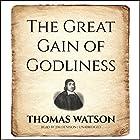 The Great Gain of Godliness Hörbuch von Thomas Watson Gesprochen von: Jim Denison