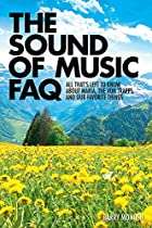 The Sound of Music FAQ: All Thats Left to Know about Maria, the von Trapps, and Our Favorite Things (FAQ Series)