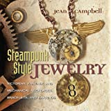 Steampunk Style Jewelry: Victorian, Fantasy, and Mechanical Necklaces, Bracelets, and Earrings ~ Jean Campbell