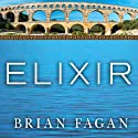 Elixir: A History of Water and Humankind (       UNABRIDGED) by Brian Fagan Narrated by James Langton
