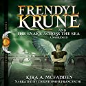 Frendyl Krune and the Snake Across the Sea Audiobook by Kira A. McFadden Narrated by Christopher Franceschi
