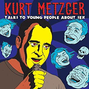 Talk To Young People About Sex | [Kurt Metzger]