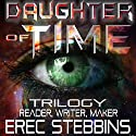 Daughter of Time Trilogy: Reader, Writer, Maker Audiobook by Erec Stebbins Narrated by Maria Marquis