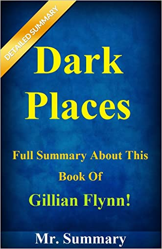Dark Places: Full Summary About This Book Of Gillian Flynn! (Dark Places: A Detailed Summary And Analysis--- Dark,Paperback, Novel, Dvd, Audiobook)