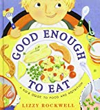 Good Enough to Eat: A Kid's Guide to Food and Nutrition (1439591997) by Rockwell, Lizzy