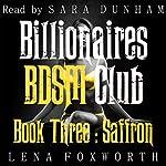 Billionaires BDSM Club, Book 3: Saffron | Lena Foxworth