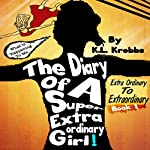 The Diary of a Super Extraordinary Girl: Extra Ordinary to Extraordinary, Extraordinary Diaries, Volume 1 | K.L. Krebbs