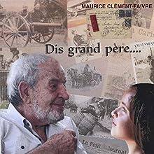 Dis Grand-Père   Livre audio Auteur(s) : André Clément, Christel Clément Narrateur(s) : André Clément, Christel Clément