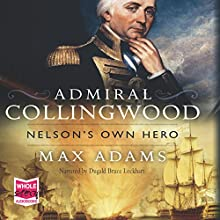 Admiral Collingwood: Nelson's Own Hero (       UNABRIDGED) by Max Adams Narrated by Dugald Bruce Lockhart