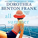 All Summer Long: A Novel Audiobook by Dorothea Benton Frank Narrated by Bernadette Dunne