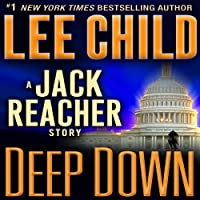 Deep Down: A Jack Reacher Story (       UNABRIDGED) by Lee Child Narrated by Dick Hill