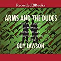 Arms and the Dudes: How Three Stoners From Miami Beach Became the Most Unlikely Gunrunners in History Audiobook by Guy Lawson Narrated by Jason Culp