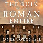 The Ruin of the Roman Empire: A New History | James J. O'Donnell