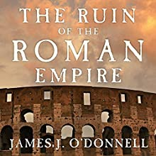 The Ruin of the Roman Empire: A New History Audiobook by James J. O'Donnell Narrated by Mel Foster