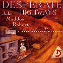 Desperate Highways: A Gabe Treloar Mystery, Book 3 Audiobook by John Maddox Roberts Narrated by Kaleo Griffith