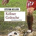 Kölner Grätsche Hörbuch von Stefan Keller Gesprochen von: Bernd Hölscher
