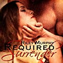 Required Surrender (       UNABRIDGED) by Riley Murphy Narrated by Bonnie D. Jones