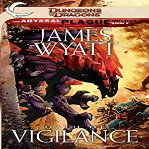 Oath of Vigilance: Dungeons & Dragons: The Abyssal Plague, Book 2 | [James Wyatt]