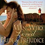 The Man Who Loved Pride and Prejudice: A Modern Love Story with a Jane Austen Twist | Abigail Reynolds
