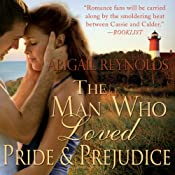 The Man Who Loved Pride and Prejudice: A Modern Love Story with a Jane Austen Twist | [Abigail Reynolds]