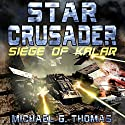 Star Crusader: Siege of Kalar Audiobook by Michael G. Thomas Narrated by Andrew B. Wehrlen