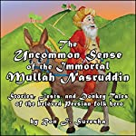 The Uncommon Sense of the Immortal Mullah Nasruddin: Stories, Jests, and Donkey Tales of the Beloved Persian Folk Hero | Ron J. Suresha
