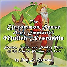 The Uncommon Sense of the Immortal Mullah Nasruddin: Stories, Jests, and Donkey Tales of the Beloved Persian Folk Hero Audiobook by Ron J. Suresha Narrated by Ted Brooks