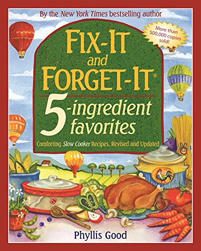 Fix-It and Forget-It 5-Ingredient Favorites: Comforting Slow-Cooker Recipes, Revised and Updated by Phyllis Good