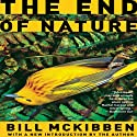 The End of Nature (       UNABRIDGED) by Bill McKibben Narrated by Jeff Woodman