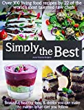 img - for Simply The Best: Over 100 Living Food Recipes By 22 Of The Worlds Most Talented Raw Chefs book / textbook / text book