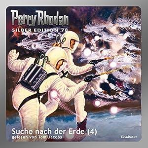 Suche nach der Erde - Teil 4 (Perry Rhodan Silber Edition 78) Hörbuch