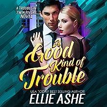A Good Kind of Trouble: A Trouble in Twin Rivers Novel, Book 1 | Livre audio Auteur(s) : Ellie Ashe Narrateur(s) : Denice Stradling