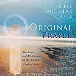 Original Prayer: Teachings & Meditations on the Aramaic Words of Jesus | Neil Douglas-Klotz