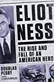 img - for Eliot Ness: The Rise and Fall of an American Hero by Perry, Douglas (2014) Hardcover book / textbook / text book