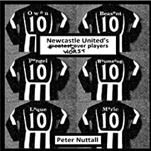 Newcastle United's Worst Ever Players (       UNABRIDGED) by Peter Nuttall Narrated by Andy Patterson