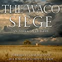 The Waco Siege: An American Tragedy Audiobook by Jack Rosewood Narrated by Gaius M. Thynne
