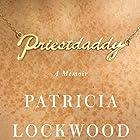 Priestdaddy: A Memoir Audiobook by Patricia Lockwood Narrated by Patricia Lockwood