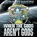 When the Gods Aren't Gods: The Theogony, Book 2 (       UNABRIDGED) by Chris Kennedy Narrated by Craig Good