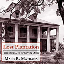Lost Plantation: The Rise and Fall of Seven Oaks (       UNABRIDGED) by Marc R. Matrana Narrated by Charles Henderson Norman
