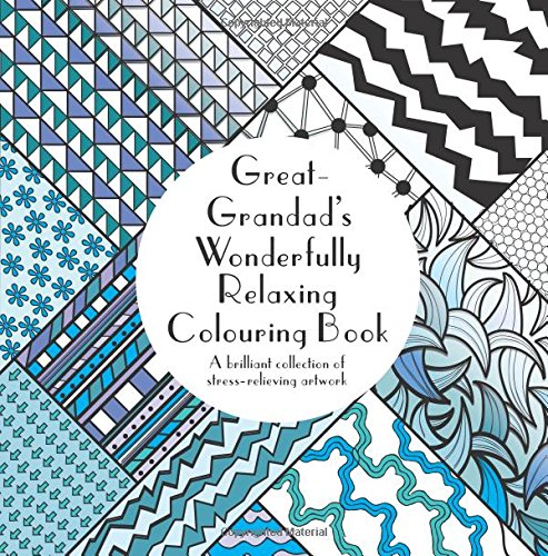 Great-Grandad's Wonderfully Relaxing Colouring Book: A brilliant collection of stress-relieving artwork
