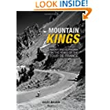 Mountain Kings: Agony and Euphoria on the Iconic Peaks of the Tour De France