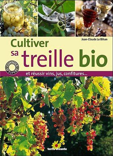 Cultiver sa treille bio : et réussir vin, jus, confitures...