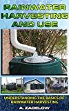 img - for Rainwater Harvesting and Use: Understanding the Basics of Rainwater Harvesting (Water Conservation, Resource Management, Crisis, water storage, water security Book 1) book / textbook / text book