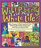 img - for Will Puberty Last My Whole Life?: REAL Answers to REAL Questions from Preteens About Body Changes, Sex, and Other Growing-Up Stuff book / textbook / text book
