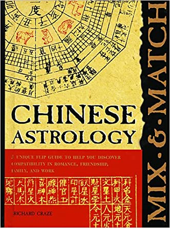 Mix and Match Chinese Astrology: A Unique Flip Guide to Help You Discover Compatibility in Romance, Friendship, Family, and Work